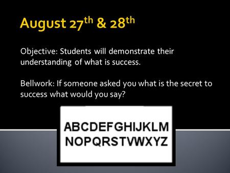 Objective: Students will demonstrate their understanding of what is success. Bellwork: If someone asked you what is the secret to success what would you.