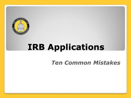 IRB Applications Ten Common Mistakes. 1. Failing to attach documents properly.