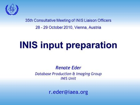 35th Consultative Meeting of INIS Liaison Officers 28 - 29 October 2010, Vienna, Austria INIS input preparation Renate Eder Database Production & Imaging.