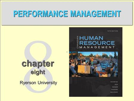 1 Copyright © 2013 by McGraw-Hill RyersonSchwind 10th Canadian Edition. 8 eight PERFORMANCE MANAGEMENT chapter Ryerson University.