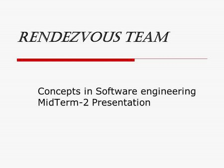 Rendezvous Team Concepts in Software engineering MidTerm-2 Presentation.