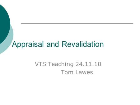 Appraisal and Revalidation VTS Teaching 24.11.10 Tom Lawes.