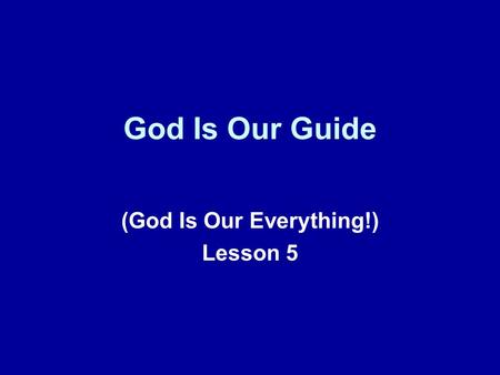 God Is Our Guide (God Is Our Everything!) Lesson 5.