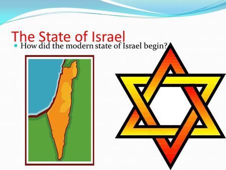 The State of Israel How did the modern state of Israel begin?
