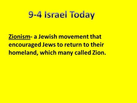 Zionism- a Jewish movement that encouraged Jews to return to their homeland, which many called Zion.