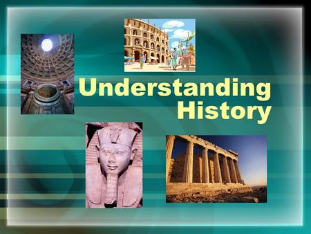 Understanding History. Do Now: How do we study history? Oral traditions (stories) Written history (documents) Artifacts (objects from the past)