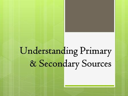 Understanding Primary & Secondary Sources. KWL  Head a sheet of paper with MLA Heading: PS Sources.  Create a KWL chart.  Write down at least two things.