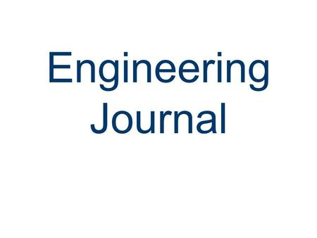 Engineering Journal. What Is an Engineering journal? Why Keep an Engineering journal? Who Keeps an Engineering journal? Contents Engineering journal Sections.