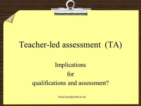 Teacher-led assessment (TA) Implications for qualifications and assessment?