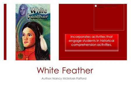 White Feather Author: Nancy McIntosh Pafford Incorporates activities that engage students in historical comprehension activities.