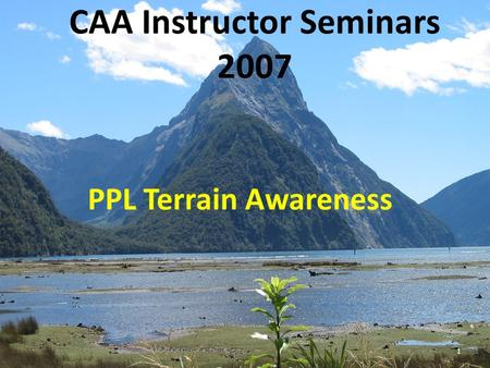 CAA Instructor Seminars 2007 PPL Terrain Awareness 1.