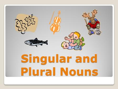 Singular and Plural Nouns. Singular Nouns principal toe pickle photograph.