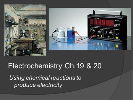 Electrochemistry Ch.19 & 20 Using chemical reactions to produce electricity.