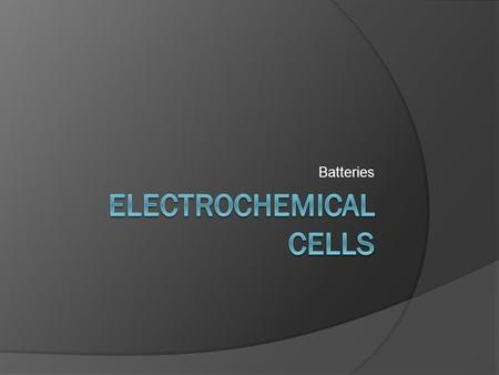 Batteries Electrochemical cells  Terms to know Anode Cathode Oxidation Reduction Salt Bridge Half cell Cell potential Electron flow Voltage.