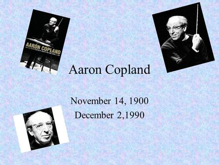 Aaron Copland November 14, 1900 December 2,1990. Map showing country and city where composer was born U.s.a, new york.