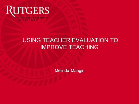 USING TEACHER EVALUATION TO IMPROVE TEACHING Melinda Mangin.