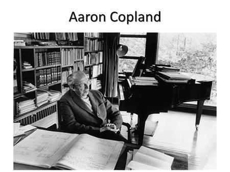 "Aaron Copland. American Composer Though he was the son of Lithuanian-Jewish immigrants, Aaron Copland (1900-1990) developed a distinctly ""American"" sound."