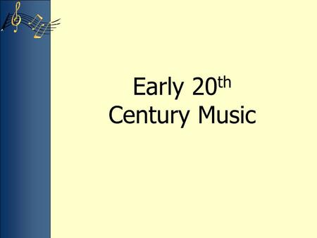 Early 20 th Century Music. Claude Debussy Prelude A l'apres-midi d'un faune Layers instruments and sounds to avoid a sense of pulse and meter Creates.