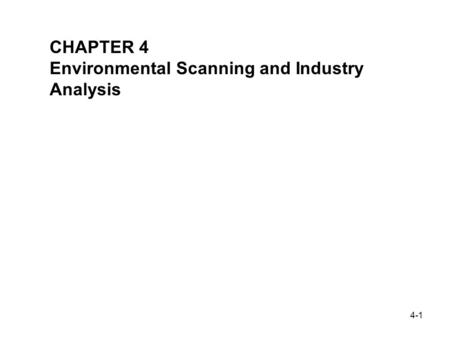4-1 CHAPTER 4 Environmental Scanning and Industry Analysis.