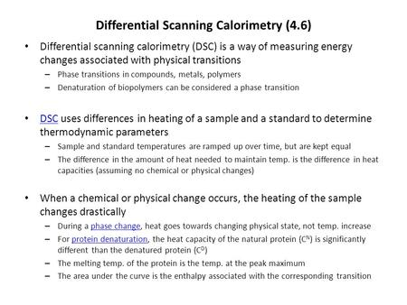 Differential Scanning Calorimetry (4.6) Differential scanning calorimetry (DSC) is a way of measuring energy changes associated with physical transitions.