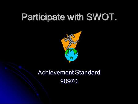 Participate with SWOT. Achievement Standard 90970.
