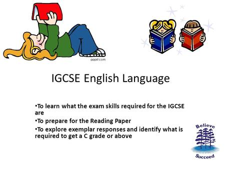 IGCSE English Language To learn what the exam skills required for the IGCSE are To prepare for the Reading Paper To explore exemplar responses and identify.