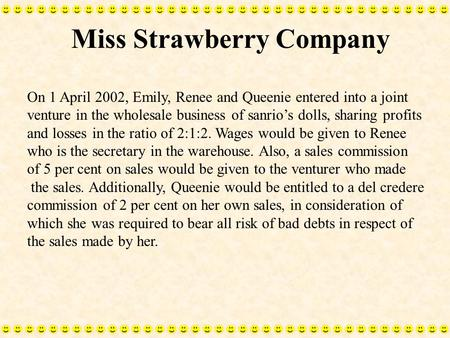 Miss Strawberry Company On 1 April 2002, Emily, Renee and Queenie entered into a joint venture in the wholesale business of sanrio's dolls, sharing profits.