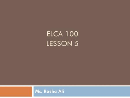 ELCA 100 LESSON 5 Ms. Rasha Ali. Today you will learn 1- How to tell about time in English. 2- Some English verbs + nouns. 3- English phrasal verbs. 4-