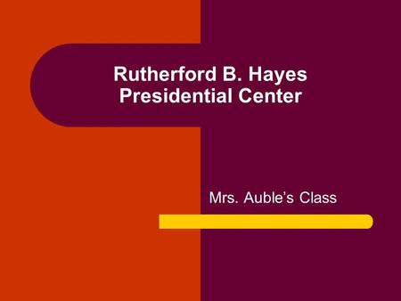 Rutherford B. Hayes Presidential Center Mrs. Auble's Class.