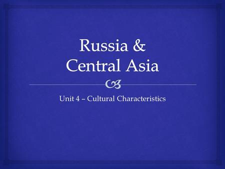 Unit 4 – Cultural Characteristics.   Are Russia & the Central Asian countries populated by people of mainly one ethnic group or of many different ethnic.