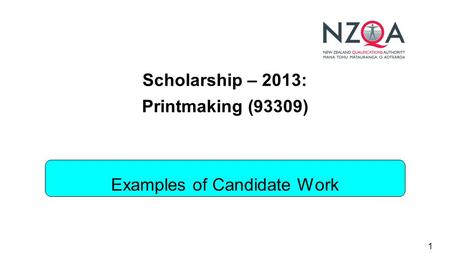 1 Scholarship – 2013: Printmaking (93309) Examples of Candidate Work.