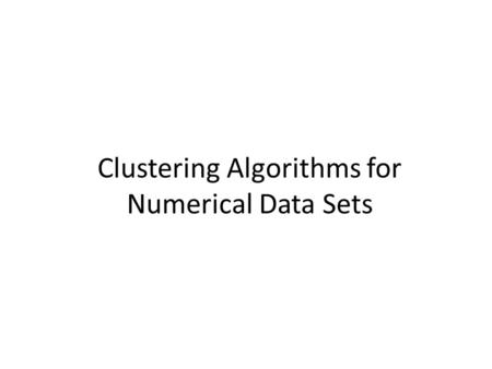 Clustering Algorithms for Numerical Data Sets. Contents 1.Data Clustering Introduction 2.Hierarchical Clustering Algorithms 3.Partitional Data Clustering.