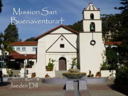 Mission San Buenaventura Jaeden Dill. Table of Contents When and where Mission was built Mission Site Indians Joining this Mission BibliographyBack to.