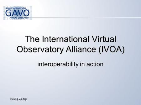 Www.g-vo.org The International Virtual Observatory Alliance (IVOA) interoperability in action.
