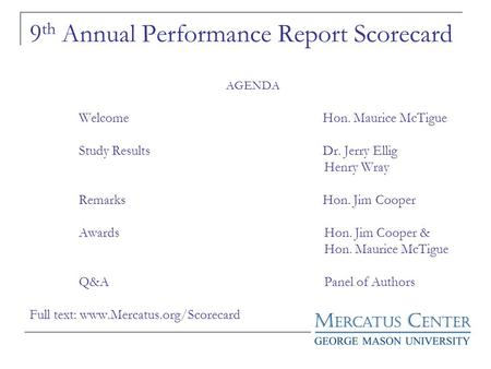 9 th Annual Performance Report Scorecard AGENDA Welcome Hon. Maurice McTigue Study Results Dr. Jerry Ellig Henry Wray Remarks Hon. Jim Cooper AwardsHon.
