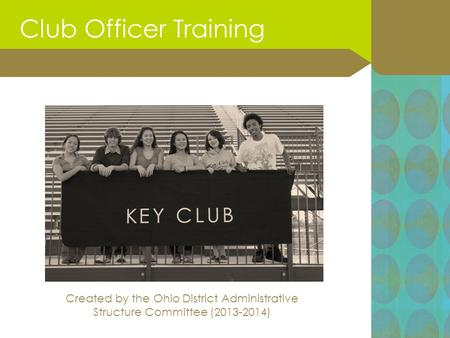 Created by the Ohio District Administrative Structure Committee (2013-2014) Club Officer Training.