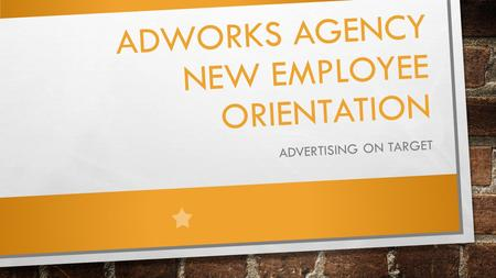 ADWORKS AGENCY NEW EMPLOYEE ORIENTATION ADVERTISING ON TARGET.