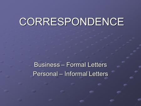 Business – Formal Letters Personal – Informal Letters