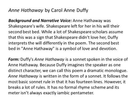 Anne Hathaway by Carol Anne Duffy Background and Narrative Voice: Anne Hathaway was Shakespeare's wife. Shakespeare left for her in his will their second.