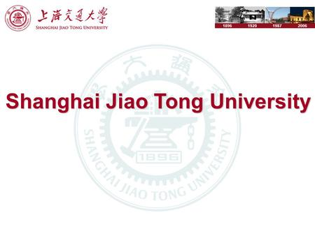 1896192019872006 Shanghai Jiao Tong University. Founed in 1896 Topmost institutions in China.