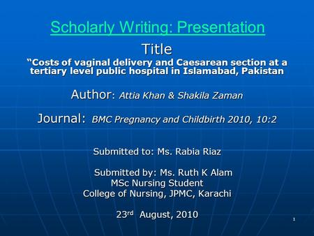 "Scholarly Writing: Presentation Title ""Costs of vaginal delivery and Caesarean section at a tertiary level public hospital in Islamabad, Pakistan Author."
