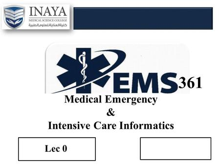 361 Medical Emergency & Intensive Care Informatics Lec 0.