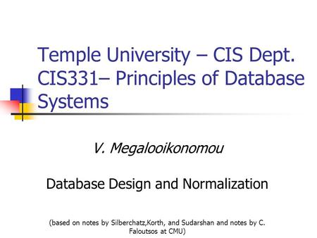 Temple University – CIS Dept. CIS331– Principles of Database Systems V. Megalooikonomou Database Design and Normalization (based on notes by Silberchatz,Korth,
