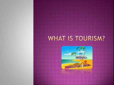 WHAT IS TOURISM?.