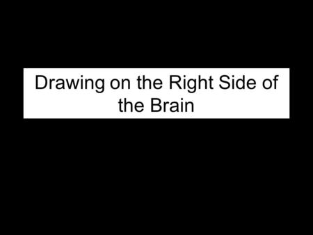 Drawing on the Right Side of the Brain. Research into facial expressions and the workings of the human brain has offered an interesting theory that not.