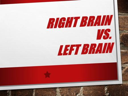 RIGHT BRAIN VS. LEFT BRAIN. WHAT DOES IT MEAN? AN IMPORTANT FACTOR TO UNDERSTANDING LEARNING STYLES IS UNDERSTANDING BRAIN FUNCTIONING. A 1996 STUDY SHOWED.
