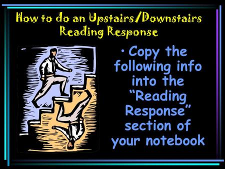 "How to do an Upstairs/Downstairs Reading Response Copy the following info into the ""Reading Response"" section of your notebook."