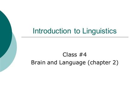 Introduction to Linguistics Class #4 Brain and Language (chapter 2)