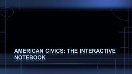 What is an Interactive Notebook?  An interactive notebook is your personal, customized textbook  The notebook records your journey though American Civics.
