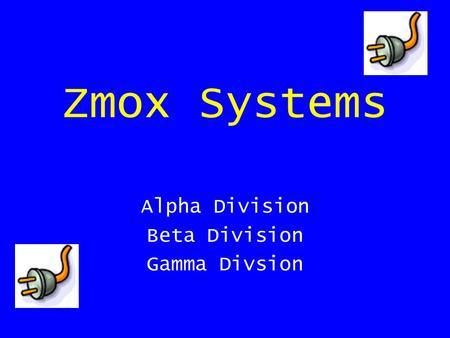 Zmox Systems Alpha Division Beta Division Gamma Divsion.